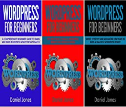 Wordpress for Beginners: 3 Books in 1: A Comprehensive Beginners Guide + Tips and Tricks + Simple, Effective and Advanced Strategies to Build a Beautiful WordPress Website