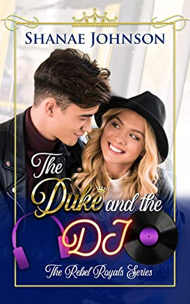 The Duke and the DJ: a Sweet Royal Romance (The Rebel Royals Series Book 3)