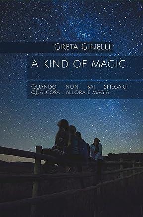 A kind of magic: Quando non sai spiegarti qualcosa ... allora è magia.