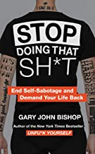 Stop Doing That Sh*t: End Self-Sabotage and Demand Your Life Back (Unfu*k Yourself series) PDF