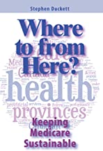 Where to from Here?: Keeping Medicare Sustainable (Queen's Policy Studies Series Book 161)
