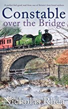 CONSTABLE OVER THE BRIDGE a perfect feel-good read from one of Britain's best-loved authors (Constable Nick Mystery Book 2...