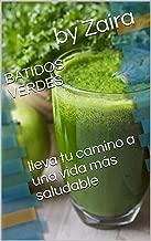 BATIDOS VERDES lleva tu camino a una vida más saludable (Spanish Edition)