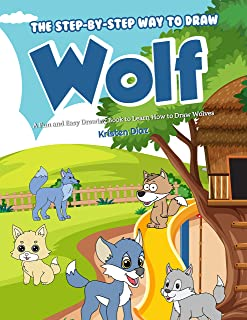 The Step-by-Step Way to Draw Wolf: A Fun and Easy Drawing Book to Learn How to Draw Wolves