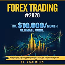Forex Trading #2020: The 10,000/Month Ultimate Guide - Best Swing & Day Trading Strategies, Tools and Psychology to Make K...