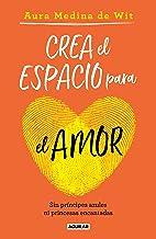 Crea el espacio para el amor: Sin príncipes azules ni princesas encantadas / Create Room for Love (Spanish Edition)