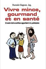 Vivre mince, gourmand et en santé: L'avenir de la nutrition appartient à la préhistoire (French Edition) Kindle Edition