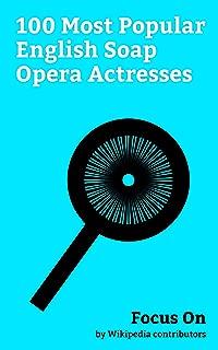 Focus On: 100 Most Popular English Soap Opera Actresses: Nathalie Emmanuel, Jenna Coleman, Mischa Barton, Amanda Holden, Barbara Windsor, Joanna Lumley, ... Michelle Keegan, Nicollette Sheridan, etc.