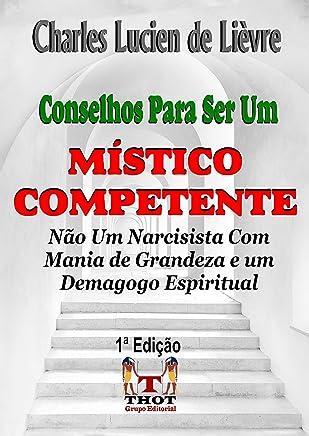 Conselhos Para Ser um Místico Competente: O que você deve saber para evitar a Megalomania e o Inchaço do Ego (Portuguese Edition)