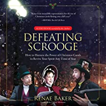 Defeating Scrooge: How to Harness the Power of Christmas Carols to Revive Your Spirit Any Time of Year