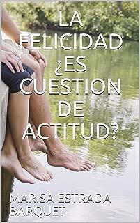 LA FELICIDAD ¿ES CUESTION DE ACTITUD? (Spanish Edition)