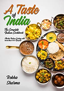 A Taste of India: The Complete Indian Cookbook: Master Indian Cooking with more than 1000 Recipes! (Asian Cookbook Book 2)