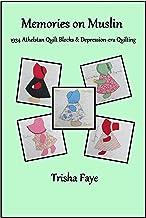 Memories on Muslin: 1934 Athelstan Quilt Blocks & Depression-Era Quilting