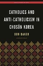 Catholics and Anti-Catholicism in Chosŏn Korea (Hawai'i Studies on Korea)