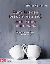 Zum Frieden braucht es zwei, zum Krieg reicht einer: Wie Paare Konflikte in Liebe lösen (German Edition)