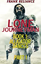 Lone Journeyman book 1: Alligator Dances part 1/7 (post-econolypse action/adventure) (Lone Journeyman: Alligator Dances)