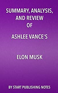 Summary, Analysis, and Review of Ashlee Vance's Elon Musk: Tesla, SpaceX, and the Quest for a Fantastic Future (English Edition)