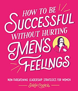 How to Be Successful Without Hurting Men's Feelings: Non-t