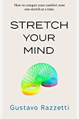 Stretch Your Mind: How to conquer your comfort zone one stretch at a time Kindle Edition