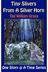 Tiny Slivers From A Silver Horn (One Story @ A Time Book 7) Kindle Edition