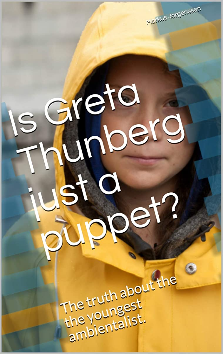 北東資産種をまくIs Greta Thunberg just a puppet?: The truth about the the youngest ambientalist. (English Edition)