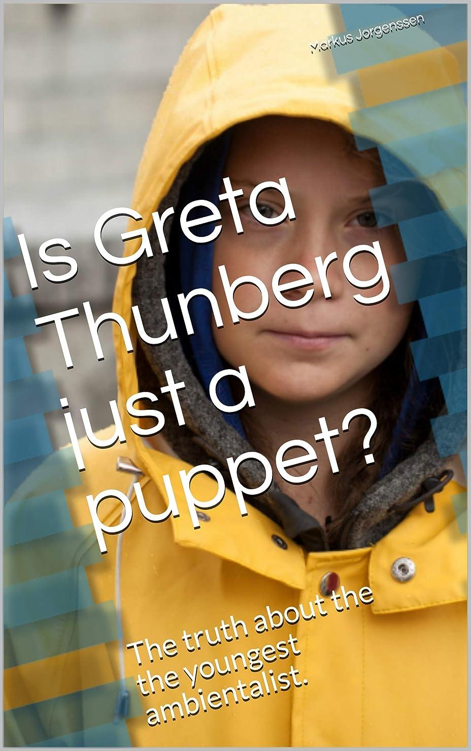 かもしれない貨物パテIs Greta Thunberg just a puppet?: The truth about the the youngest ambientalist. (English Edition)