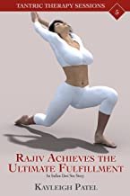 Rajiv Achieves the Ultimate Fulfillment: An Indian Desi Sex Story (Tantric Therapy Sessions Book 5)