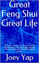 Great Feng Shui Great Life: Discover A Tool That Attracts More Opportunities Into Your Life, Become More Likeable & Fix Health-Related Issues. (20xx Feng Shui)