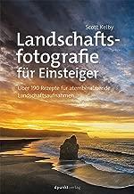 Landschaftsfotografie für Einsteiger: Über 190 Rezepte für atemberaubende Landschaftsaufnahmen (German Edition)