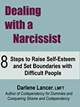Dealing with a Narcissist: 8 Steps to Raise Self-Esteem and Set Boundaries with Difficult People