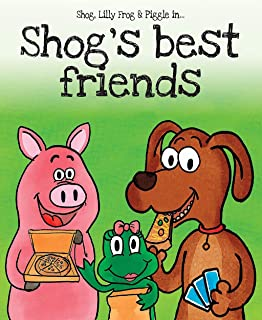 Shog's Best Friends: Shog, Lilly Frog and Piggle in a true friendship