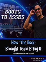 Boots to Asses: An Unauthorized Look at How 'The Rock' Brought Team Bring It (and The WWE Back To Life)