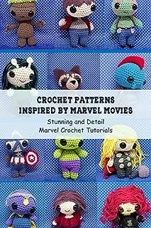 Crochet Patterns Inspired by Marvel Movies: Stunning and Detail Marvel Crochet Tutorials