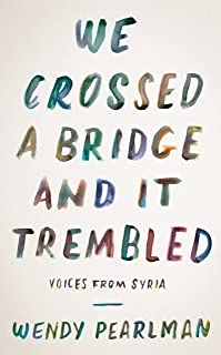 We Crossed a Bridge and It Trembled: Voices from Syria (English Edition)
