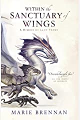 Within the Sanctuary of Wings: A Memoir by Lady Trent (A Natural History of Dragons Book 5) Kindle Edition