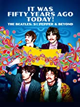 The Beatles: Sgt Pepper & Beyond: It Was Fifty Years Ago Today!