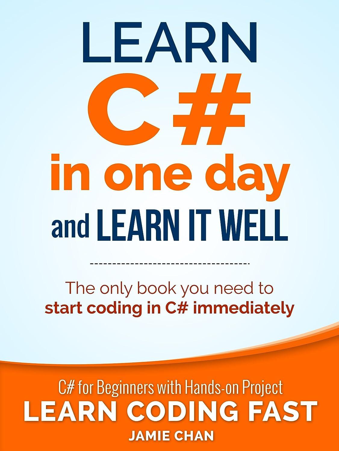 模索動機付ける並外れたC#: Learn C# in One Day and Learn It Well. C# for Beginners with Hands-on Project. (Learn Coding Fast with Hands-On Project Book 3) (English Edition)