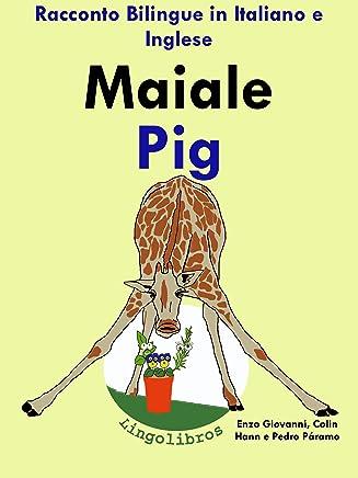 """Racconto Bilingue in Italiano e Inglese: Maiale — Pig (Serie """"Impara linglese"""" Vol. 2)"""
