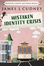 Mistaken Identity Crisis: Death On The Cable Car (Braxton Campus Mysteries Book 4)