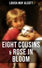 EIGHT COUSINS & ROSE IN BLOOM: A Story of Rose Campbell (Children's Classics)