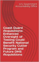 Coast Guard Acquisitions: Enhanced Oversight of Testing Could Benefit National Security Cutter Program and Future DHS Acquisitions