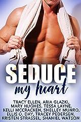 Seduce My Heart Kindle Edition