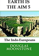 Earth is the aim 5: The Indo-Europeans (English Edition)