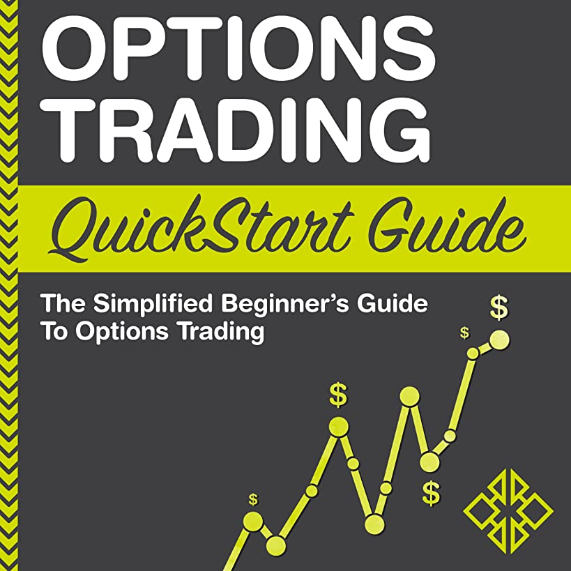 Options Trading: QuickStart Guide: The Simplified Beginner's Guide to Options Trading