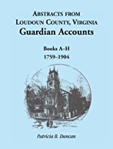 Abstracts from Loudoun County, Virginia Guardian Accounts: Books A-H, 1759-1904