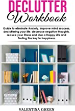 Declutter workbook: Guide to eliminate Anxiety, improve mind success, decluttering your life, decrease negative thoughts, reduce your Stress and Live a Happy Life and finding the key to happiness.