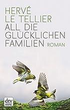 All die glücklichen Familien: Roman (dtv Literatur) (German Edition)