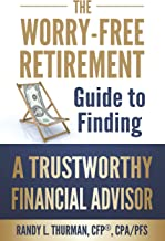 The Worry-Free Retirement Guide to Finding a Trustworthy Financial Advisor (The Worry-Free Retirement Series Book 2)