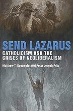 Send Lazarus: Catholicism and the Crises of Neoliberalism (Catholic Practice in North America)