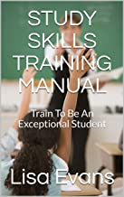 STUDY SKILLS TRAINING MANUAL: Train To Be An Exceptional Student (English Edition)
